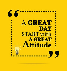 Inspirational motivational quote A great day start vector