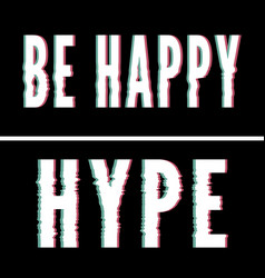 Be happy hype slogan holographic and glitch vector