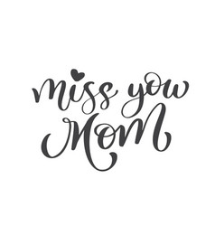 Miss you mom text hand drawn lettering design vector