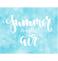 Summer is in the air hand drawn calligraphy vector