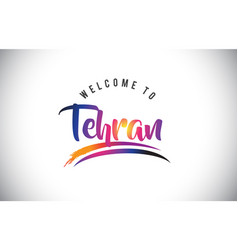 Tehran welcome to message in purple vibrant vector