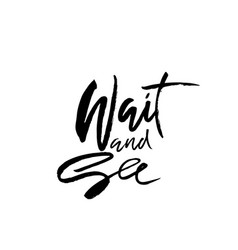 Wait and see hand drawn dry brush lettering ink vector