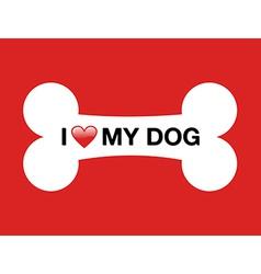 I love my dog cartoon bone vector image vector image