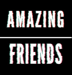 Amazing friends slogan holographic and glitch vector