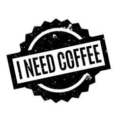 I need coffee rubber stamp vector