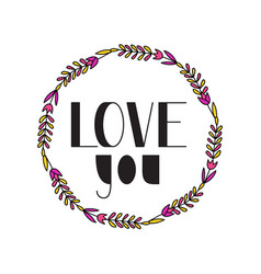 Love you in floral frame vector