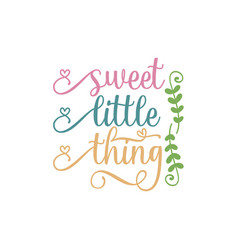 sweet little thing quote lettering vector image