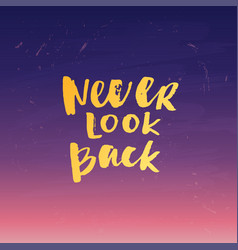 Hand drawn calligraphy never look back vector