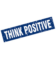 square grunge blue think positive stamp vector image