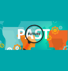 future past now concept of thinking planing vector image vector image