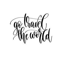 go travel world - travel lettering inspiration vector image