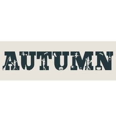 Autumn word and silhouettes on them vector image vector image