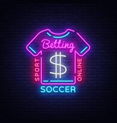 Betting soccer neon sign football betting logo in vector