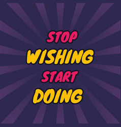 Motivation quotes stop wishing start doing poster vector