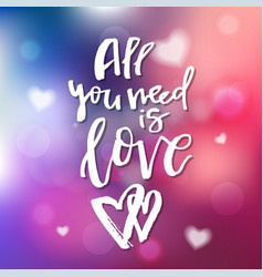 all you need is love - calligraphy for invitation vector image