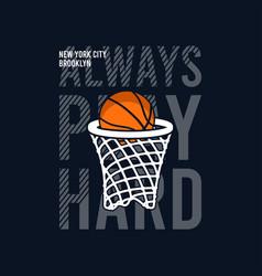 always play hard slogan for basketball t-shirt vector image