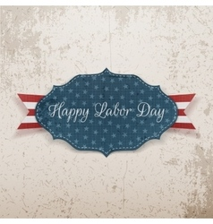 Happy Labor Day Emblem on grunge Background vector image