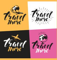Travel more label handwritten lettering vector