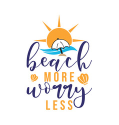 beach more worry less summer lettering typography vector image