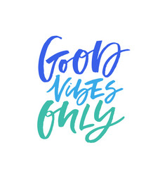 Good vibes only quote color lettering vector