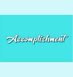 Accomplishment hand written word text for vector
