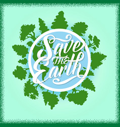 Save the earth poster with planet and green trees vector