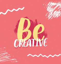 Be creative inspirational slogan poster design vector