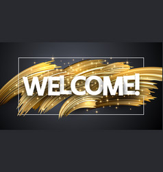 welcome shiny poster with golden brush strokes on vector image