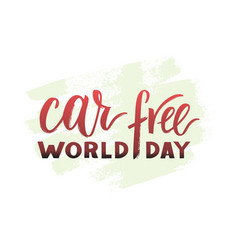 hand drawn brush pen lettering world car free day vector image