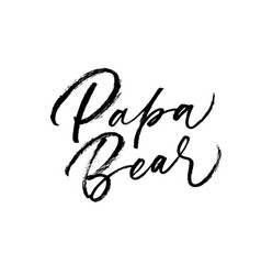 papa bear phrase brush modern calligraphy vector image