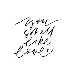 You smell like love ink pen inscription vector