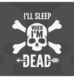 I all sleep when im dead - motivational quote vector image