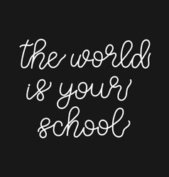 the world is your school lettering vector image