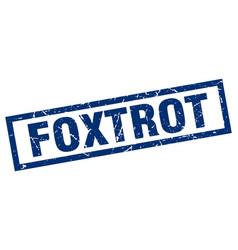 square grunge blue foxtrot stamp vector image