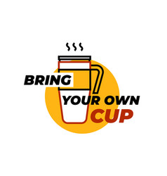 Bring your own cup sticker coffee or tea cup vector