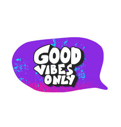 Good vibes only phrase with speech bubble isolated vector