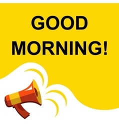 Megaphone with GOOD MORNING announcement Flat vector