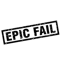 Square grunge black epic fail stamp vector
