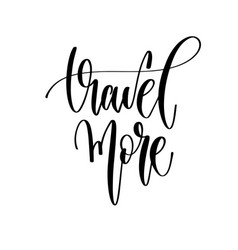 travel more - hand lettering inspiration text vector image