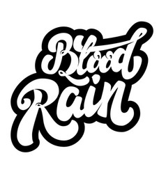 Blood rain lettering phrase isolated on white vector