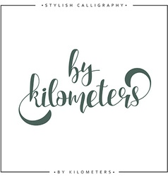 By kilometers Modern calligraphy inscription vector image