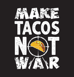 Tacos quote and slogan good for print make tacos vector