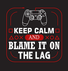 Gamer quotes and slogan good for tee keep calm vector