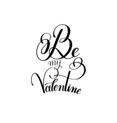 Black and white be my Valentine handwritten love vector