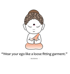 Buddha quote- wear your ego like a loose fitting g vector