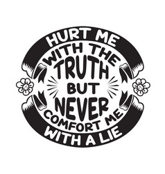 love quote and saying hurt me with truth but vector image