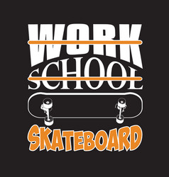 skater quotes and slogan good for tee work school vector image