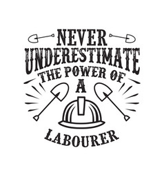 never underestimate power a laborer vector image