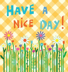 Have a nice day motivation card with flowers vector image