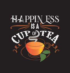 tea quotes and slogan good for tee happiness is a vector image
